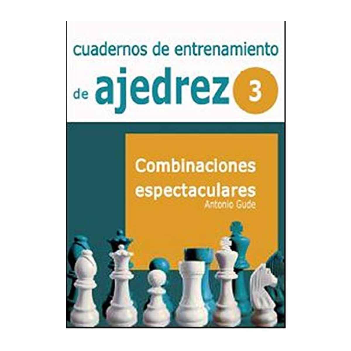 Cuadernos de entrenamiento en ajedrez: 3. Combinaciones espectaculares