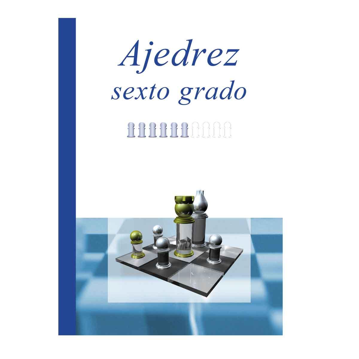 Ajedrez Sexto Grado (Proyecto Educativo: Ajedrez en la Escuela nº 6) Versión Kindle